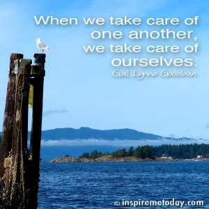 When we take care of one another, we take care of ourselves.