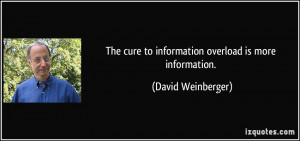 The cure to information overload is more information. - David ...