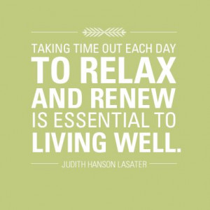 Taking time out of each day to relax and renew is essential to living ...