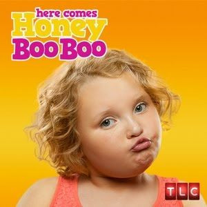 Here comes honey boo boo. I have no shame in saying that this show ...