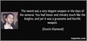 was a very elegant weapon in the days of the samurai. You had honor ...