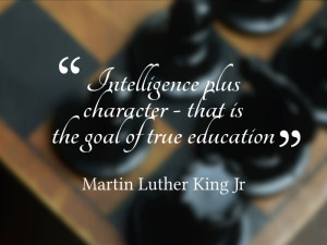 "... – that is the goal of true education."" Martin Luther King Jr"