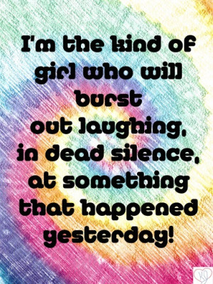 the kind of girl who will burst out laughing, in dead silence, at ...