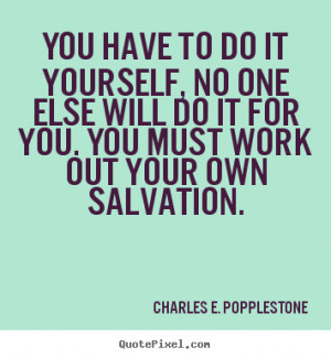 Motivational sayings - You have to do it yourself, no one else will do ...