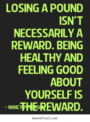 Motivational quotes - Losing a pound isn't necessarily a reward. being ...