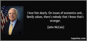 love him dearly. On issues of economics and... family values, there ...