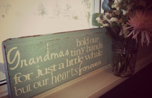 Grandmas Hold Our Tiny Hands For Just a by MasonCreations2012, $24.99