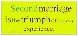 ... over intelligence. Second marriage is the triumph of hope over