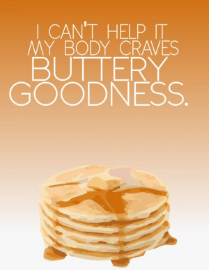 my body craves buttery goodnes.. funny by studiomarshallarts, $5.00