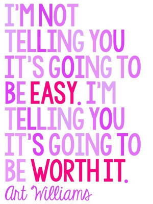 not-telling-you-its-going-to-be-easy-art-williams-quotes-sayings ...