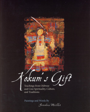 Kokum's Gift: Teachings from Ojibway and Cree Spirituality, Culture ...