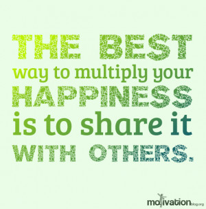 ... Multiply Your Happiness Is to Share It With Others ~ Happiness Quote