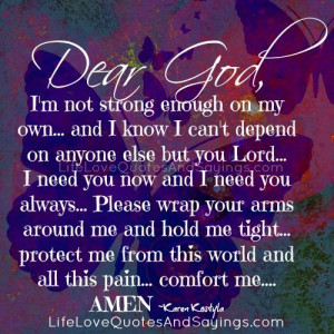 dear god i m not strong enough on my own and i know i can t depend on ...