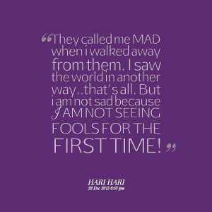 Quotes Picture: they called me mad when i walked away from them i saw ...