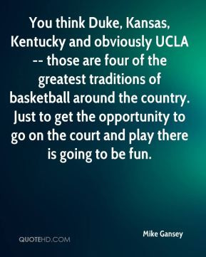 You think Duke, Kansas, Kentucky and obviously UCLA -- those are four ...