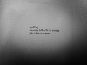 black and white, death, life, quotes, stories, text