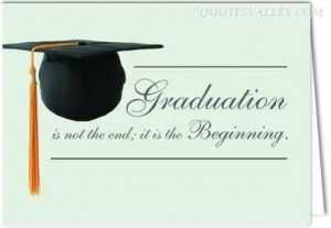 Graduation is not the end it is the beginning quote