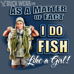 women and fishing - Bing Images You bet your sweet ass I do and proud ...
