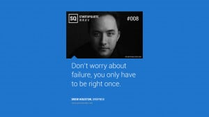 ... worry about failure, you only have to be right once. – Drew Houston