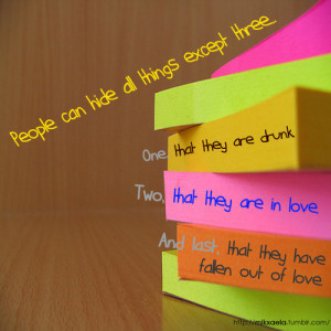 ... all things Except three,One that they are drunk ~ Being In Love Quote