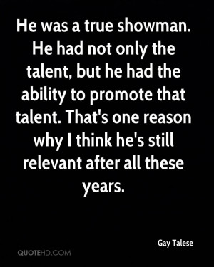 He was a true showman. He had not only the talent, but he had the ...