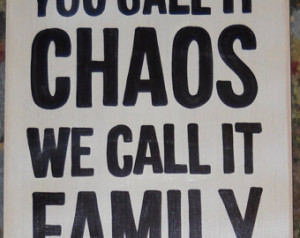 You Call It CHAOS We Call It FAMILY Wooden Sign Plaque U-Pick Color ...