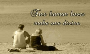 Two human loves make one divine.....