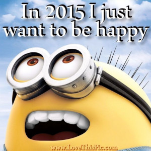 In 2015 I Just Want To Be Happy