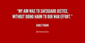 My aim was to safeguard justice without doing harm to our war effort