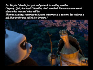 Oogway ( to Shifu ) : Your mind is like this water my friend ,when it ...