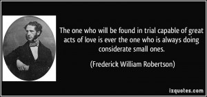 The one who will be found in trial capable of great acts of love is ...