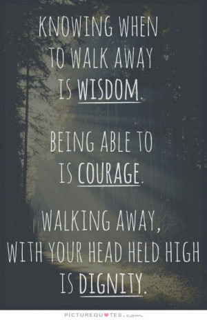 Wisdom Quotes Courage Quotes Walking Away Quotes Dignity Quotes