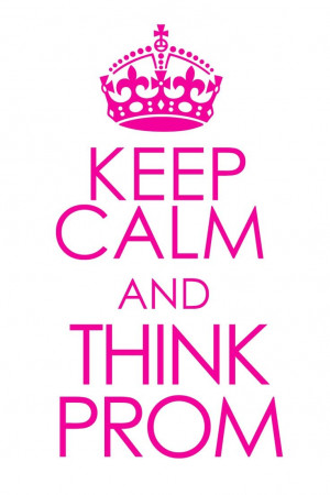 ... and think PROM! #keepcalmandthinkprom #prom2014 #prom #afinermoment