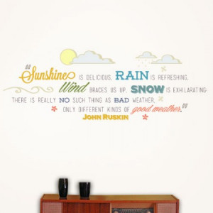 ... only different kinds of good weather. - John Ruskin Wall Quote Decal