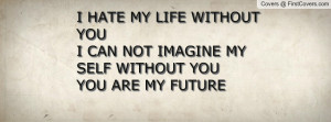 ... youi can not imagine my self without you you are my future , Pictures