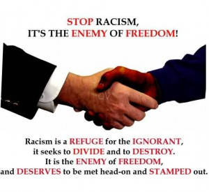 Stop Racism, It's The Enemy Of Freedom.