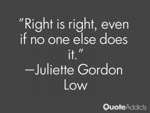 juliette gordon low quotes right is right even if no one else does it ...