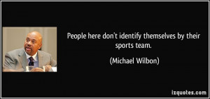 ... here don't identify themselves by their sports team. - Michael Wilbon