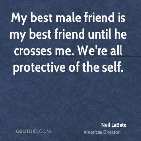 neil-labute-director-quote-my-best-male-friend-is-my-best-friend.jpg