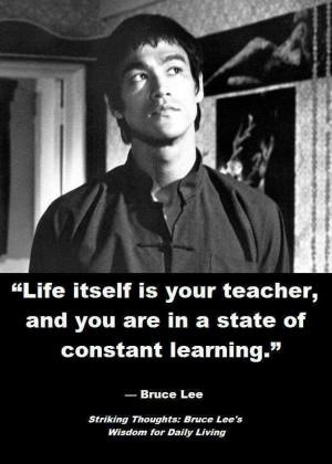 Life itself is your best teacher.