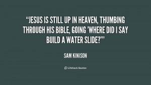 quote-Sam-Kinison-jesus-is-still-up-in-heaven-thumbing-190510.png