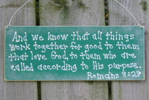 """Romans 8:28 """"We know that all things work together for the good of ..."""