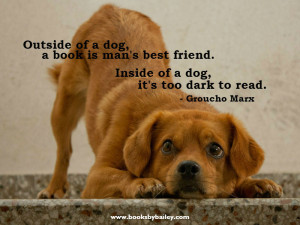Quotes About Mans Best Friend ~ Outside of a dog, a book is man's best ...