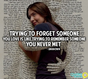 ... someone you love is like trying to remember someone you never met