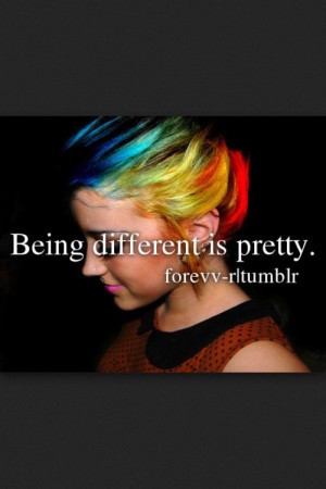 Being different is the most beautiful thing in the world. I truly ...