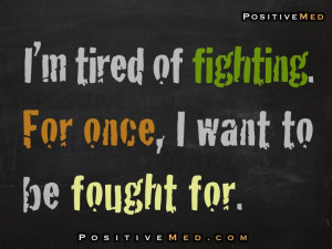 im tired of fighting for you quotes