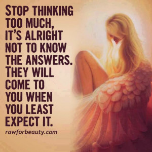 Stop thinking too much!!