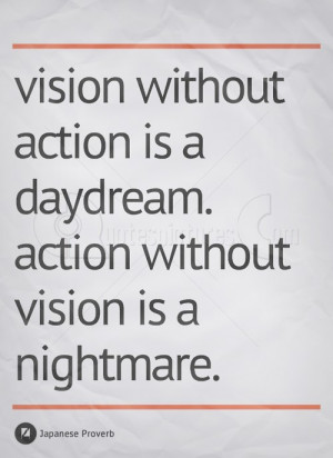 Vision Without Action is a Day Dream – Action Quote