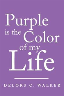 Purple is the Color of my Life By: Delors C. Walker
