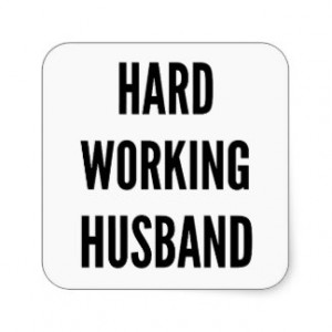 quotes about hard working husbands quotesgram